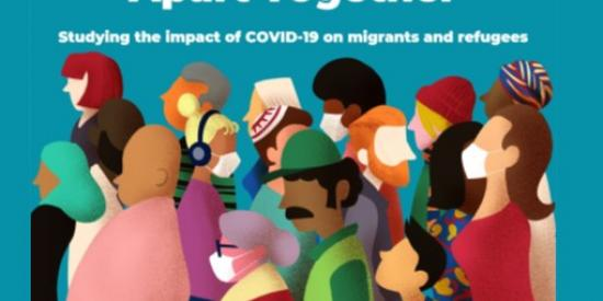 Apart Together:  Studying the Impact of Covid 19 on Migrants and Refugees