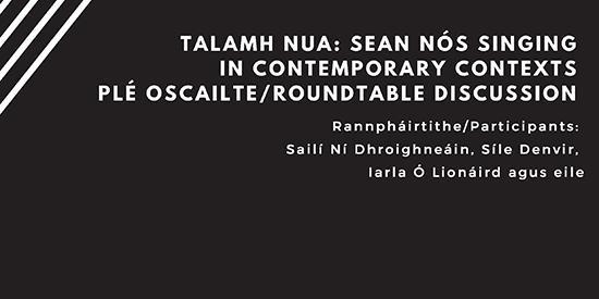 Talamh Nua: Sean Nós Singing in Contemporary Contexts.